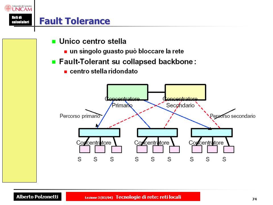 Alberto Polzonetti Reti di calcolatori Lezione 3 (03/04) Tecnologie di rete: reti locali 74 Fault Tolerance