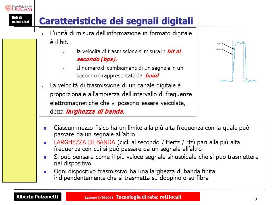 Alberto Polzonetti Reti di calcolatori Lezione 3 (03/04) Tecnologie di rete: reti locali 8 Caratteristiche dei segnali digitali 1. L'unità di misura d
