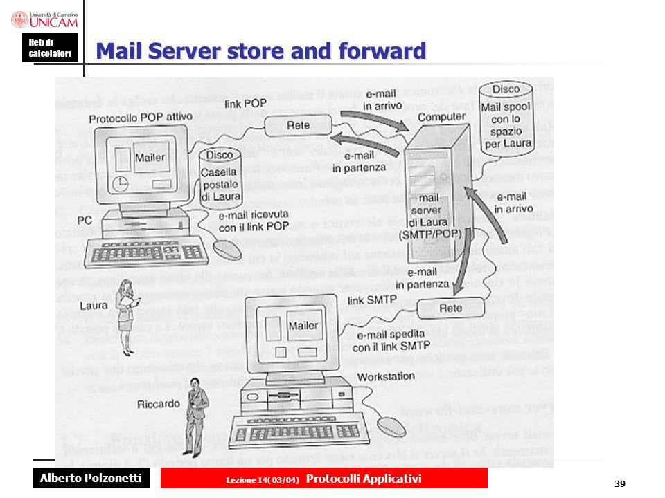 Alberto Polzonetti Reti di calcolatori Lezione 14( 03/04) Protocolli Applicativi 38 POP (Post Office Protocol ): utilizzato per ricevere posta elettronica