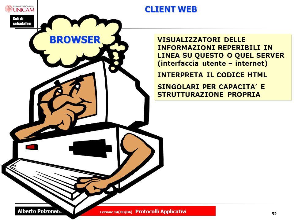 Alberto Polzonetti Reti di calcolatori Lezione 14( 03/04) Protocolli Applicativi 51 Web Server Web client Web Server Richiesta http del client Web client Replica http del server