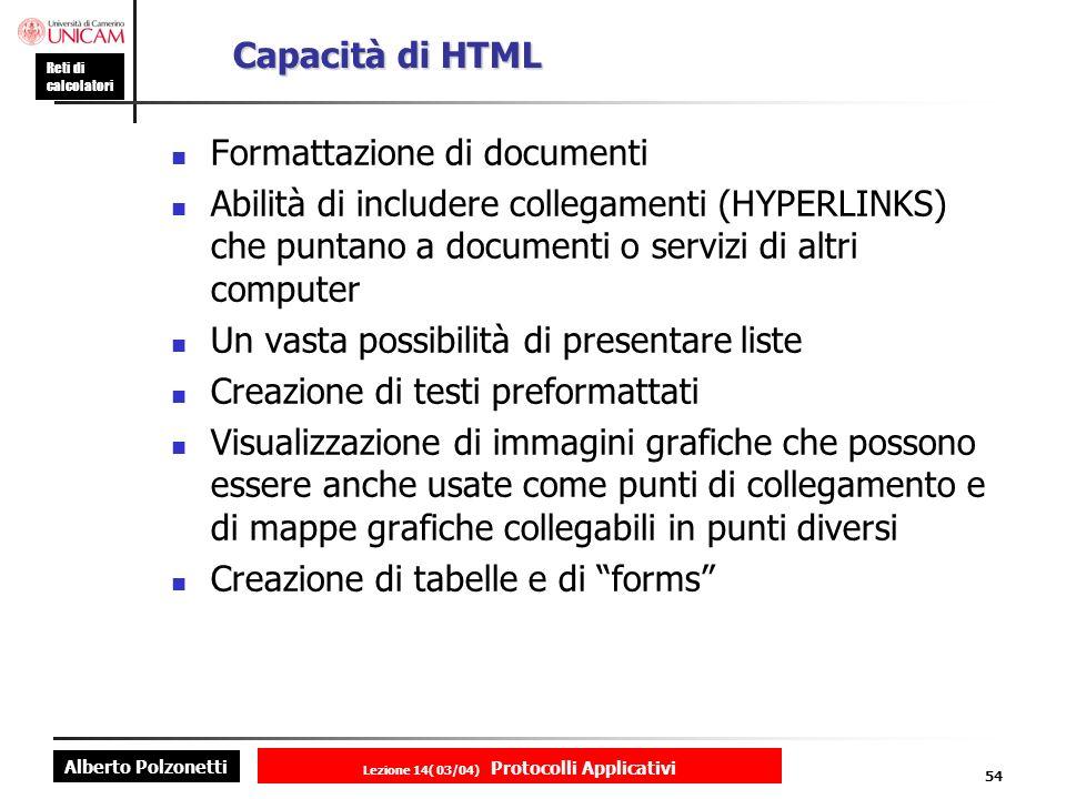 Alberto Polzonetti Reti di calcolatori Lezione 14( 03/04) Protocolli Applicativi 53 Che cosa è HTML HyperText Markup Language HyperText Markup Language [HTML] (linguaggio di etichettatura per gli ipertesti) è il linguaggio del World Wide Web.