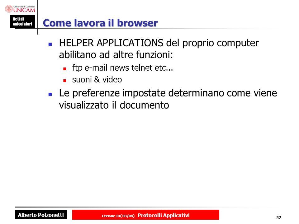 Alberto Polzonetti Reti di calcolatori Lezione 14( 03/04) Protocolli Applicativi 56 Come lavora il browser FUNZIONI BASE trasmissione richiesta ricevimento dati visualizzazione informazioni MODO:GRAFICO NON GRAFICO