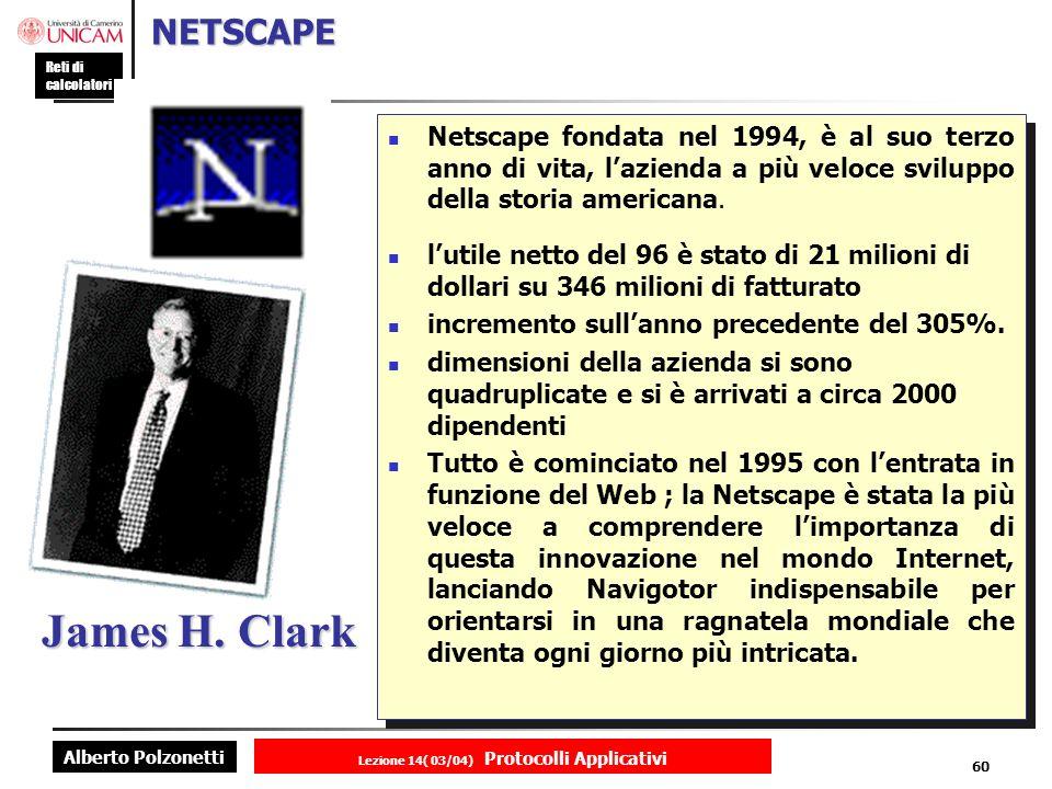 Alberto Polzonetti Reti di calcolatori Lezione 14( 03/04) Protocolli Applicativi 59 MOSAIC TIM Barners-Lee.Ha sviluppato nel 1989 il World Wide Web coordinando il lavoro del primo browser tra CERN e NCSA