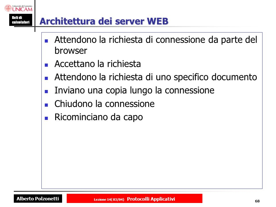 Alberto Polzonetti Reti di calcolatori Lezione 14( 03/04) Protocolli Applicativi 67 Penetrazione dei server web Server Number Percentage Apache 20.866