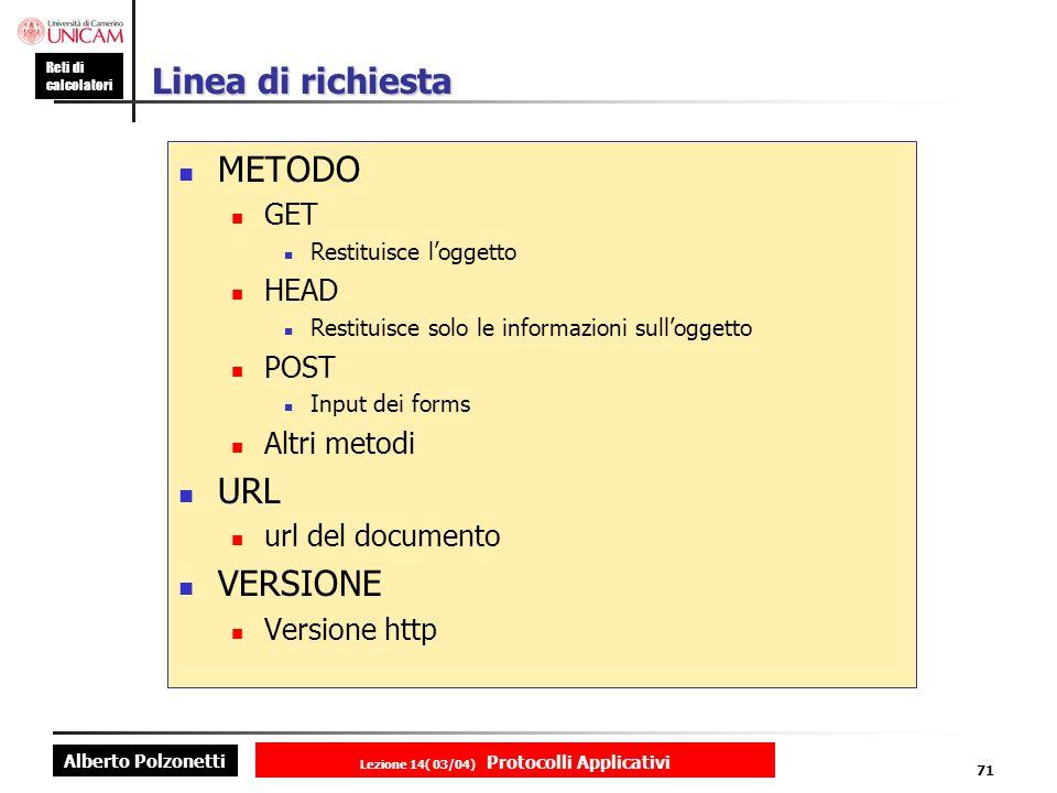 Alberto Polzonetti Reti di calcolatori Lezione 14( 03/04) Protocolli Applicativi 70 Formato generale di una richiesta metodoSPURLSPVersioneCRLF Linea di richiesta campo nome intestazione:valoreCRLF Linea di intestazione....