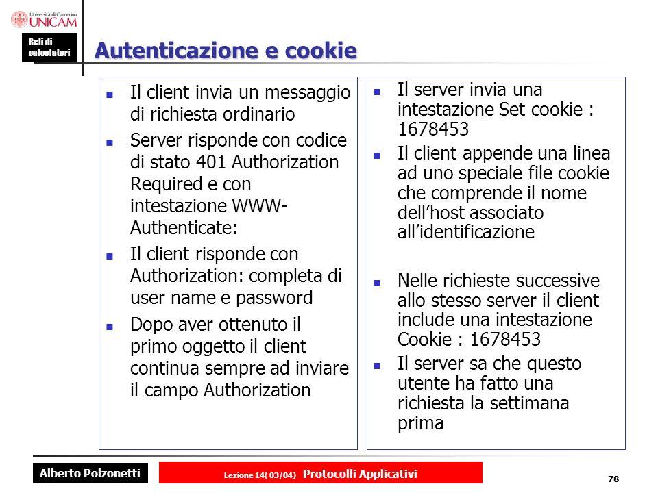 Alberto Polzonetti Reti di calcolatori Lezione 14( 03/04) Protocolli Applicativi 77 Esempio di una risposta HTTP/1.1SP200SPOKCRLF Linea di stato Connection:CloseCRLF Linea di intestazio ne Date: Thu, 06 Aug 1998 12:00:15 GMT CRLF Server: Apache/1.3.0 (UNIX) CRLF Last-Modified: Mon, 22 jun 1998 09:23:24 GMT CRLF Content-Lenght:6821CRLF Content-Type:Text/htmlCRLF CRLF OGGETTO