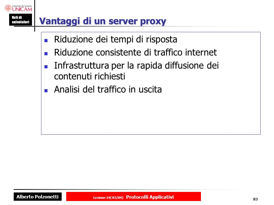 Alberto Polzonetti Reti di calcolatori Lezione 14( 03/04) Protocolli Applicativi 82 Cache del web server: proxy server Il browser stabilisce una conne