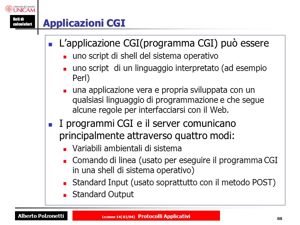 Alberto Polzonetti Reti di calcolatori Lezione 14( 03/04) Protocolli Applicativi 87 Documenti Dinamici Common Gateway Interface Standard che stabilisc