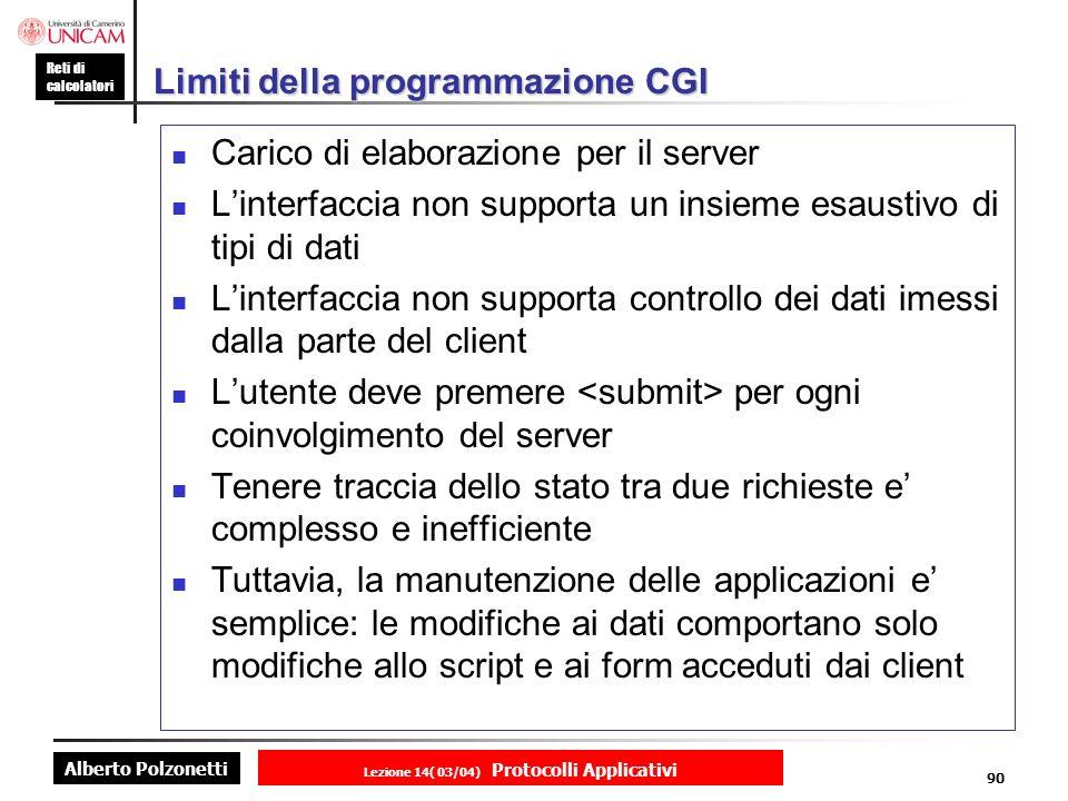 Alberto Polzonetti Reti di calcolatori Lezione 14( 03/04) Protocolli Applicativi 89 Standard Output il server lascia libero il programma CGI di determinare il tipo di dati da inviare al client, ovviamente entro i limiti delle possibilità offerte dal protocollo HTTP.