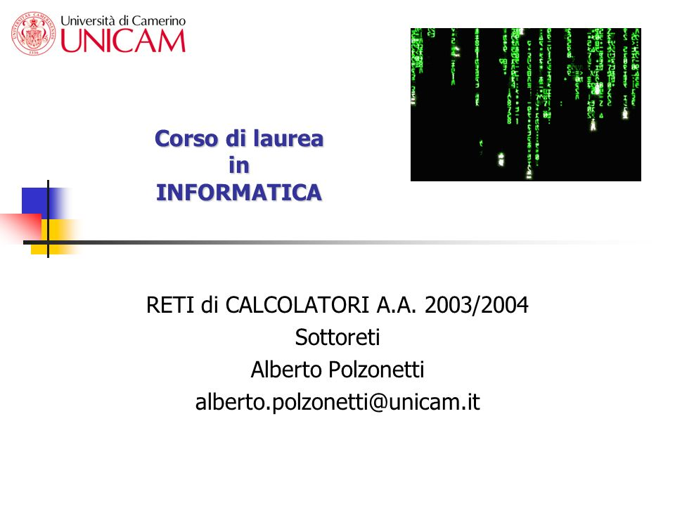 Corso di laurea in INFORMATICA RETI di CALCOLATORI A.A. 2003/2004 Sottoreti Alberto Polzonetti alberto.polzonetti@unicam.it
