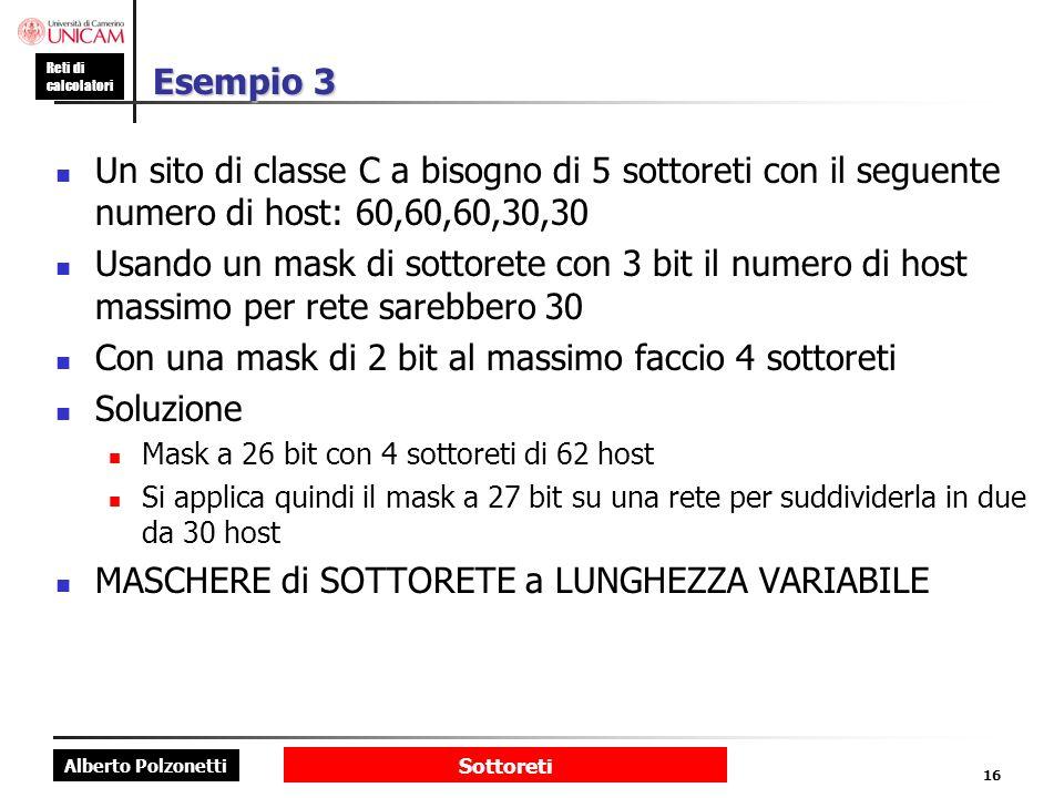 Alberto Polzonetti Reti di calcolatori Sottoreti 16 Esempio 3 Un sito di classe C a bisogno di 5 sottoreti con il seguente numero di host: 60,60,60,30