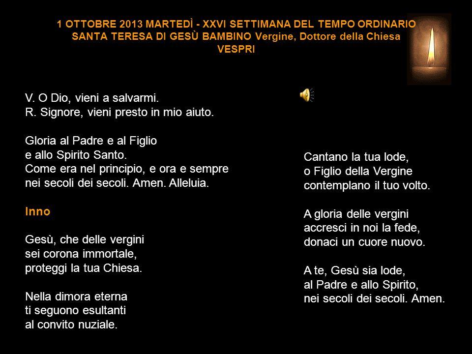 1 OTTOBRE 2013 MARTEDÌ - XXVI SETTIMANA DEL TEMPO ORDINARIO SANTA TERESA DI GESÙ BAMBINO Vergine, Dottore della Chiesa VESPRI V.