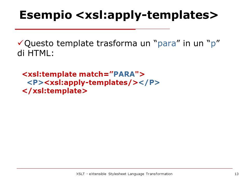 XSLT - eXtensible Stylesheet Language Transformation13 Questo template trasforma un para in un p di HTML: Esempio