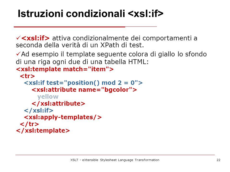 XSLT - eXtensible Stylesheet Language Transformation22 attiva condizionalmente dei comportamenti a seconda della verità di un XPath di test.
