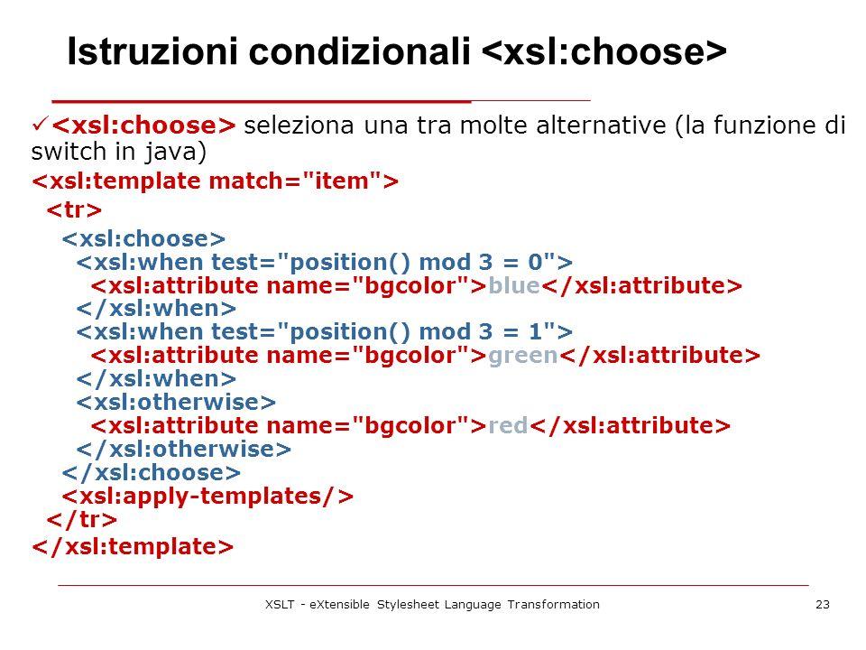 XSLT - eXtensible Stylesheet Language Transformation23 seleziona una tra molte alternative (la funzione di switch in java) blue green red Istruzioni condizionali