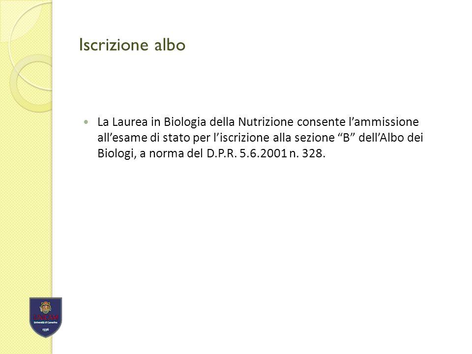 Iscrizione albo La Laurea in Biologia della Nutrizione consente lammissione allesame di stato per liscrizione alla sezione B dellAlbo dei Biologi, a norma del D.P.R.