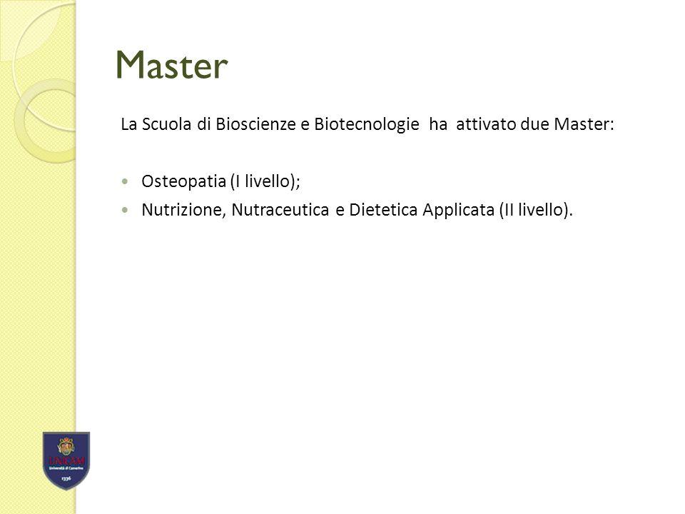 Master La Scuola di Bioscienze e Biotecnologie ha attivato due Master: Osteopatia (I livello); Nutrizione, Nutraceutica e Dietetica Applicata (II livello).