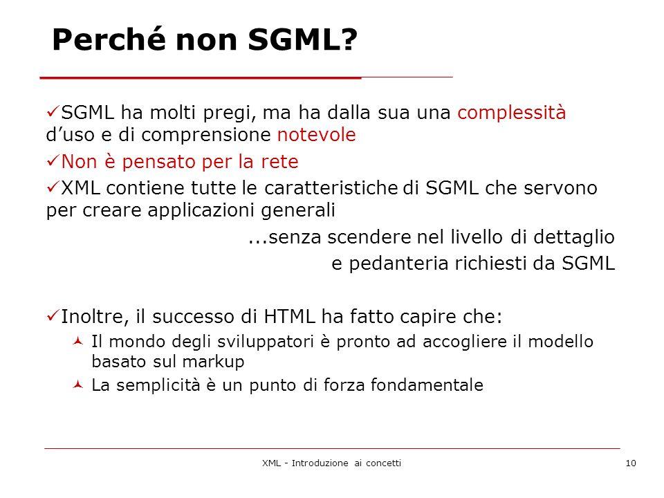 XML - Introduzione ai concetti10 Perché non SGML.