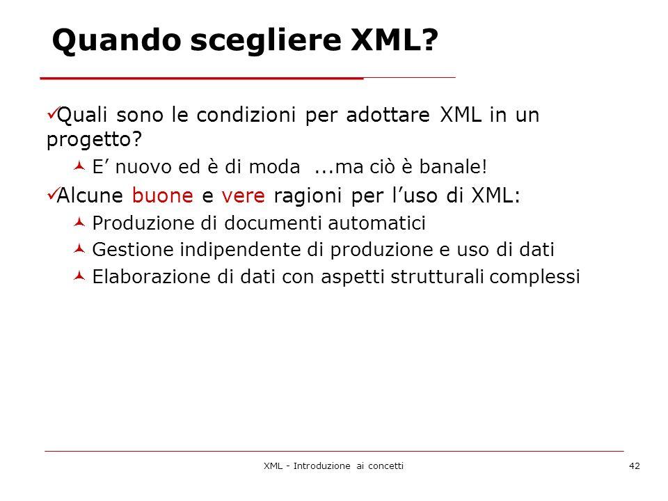 XML - Introduzione ai concetti42 Quando scegliere XML.