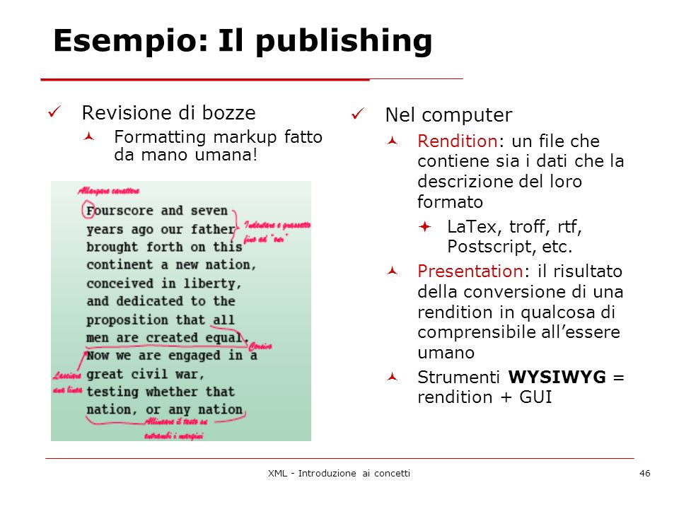 XML - Introduzione ai concetti46 Esempio: Il publishing Revisione di bozze Formatting markup fatto da mano umana.