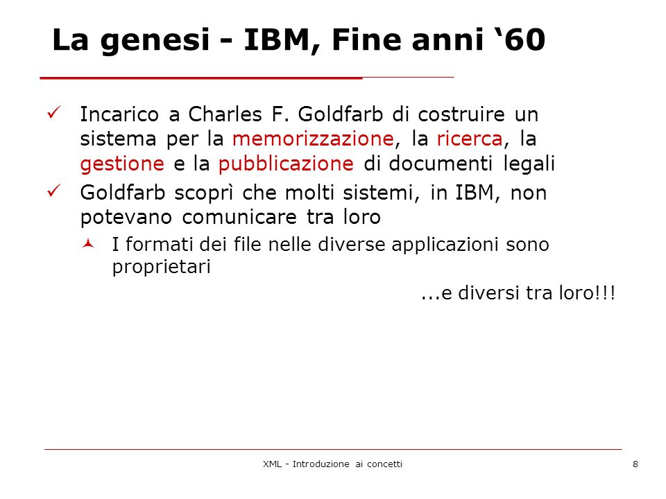 XML - Introduzione ai concetti9 C.Goldfaarb, E. Mosher, R.