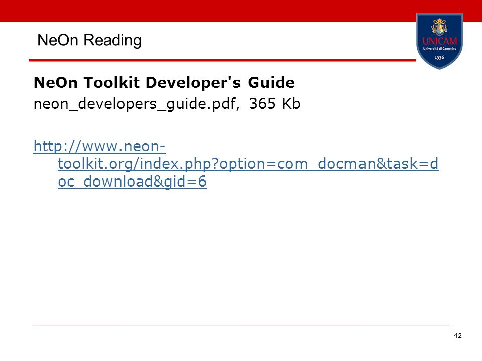 42 NeOn Reading NeOn Toolkit Developer's Guide neon_developers_guide.pdf, 365 Kb http://www.neon- toolkit.org/index.php?option=com_docman&task=d oc_do