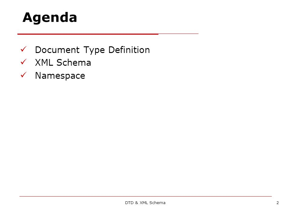 DTD & XML Schema2 Agenda Document Type Definition XML Schema Namespace