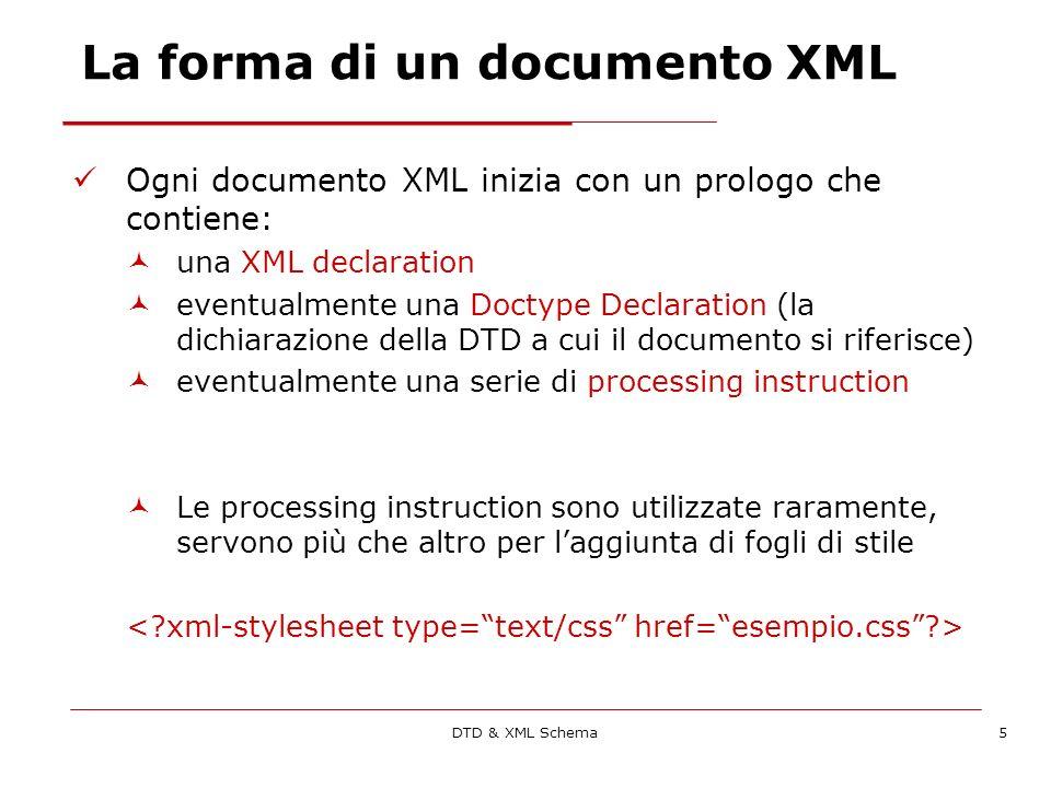 DTD & XML Schema16 Element content complessi I costrutti possono combinarsi dando origine ad espressioni regolari ogni sezione ha un titolo, può avere un abstract opzionale, seguito da almeno un paragrafo Dentro allelemento sezione ci deve essere un titolo, seguito da almeno un abstract o un para, che poi possono ripetersi in qualunque ordine e numero Ogni elemento sezione è composto da un titolo, da una sequenza opzionale di abstract e da una sequenza si para composta da almeno un para Ogni sezione è data da un titolo, da uno tra sottotitolo ed abstract, che possono però anche mancarem e da una serie di para Come sopra, ma sottotitolo ed abstract possono coesistere