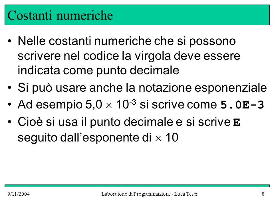 9/11/2004Laboratorio di Programmazione - Luca Tesei9 Numeri interi Un numero intero è un numero senza decimali che può essere sia positivo che negativo Il tipo base Java corrispondente ai numeri interi è int Una variabile int può contenere i numeri interi da –2147483648 a +2147483647 31 bit + 1 bit per il segno = 32 bit di memoria allocati per ogni variabile int
