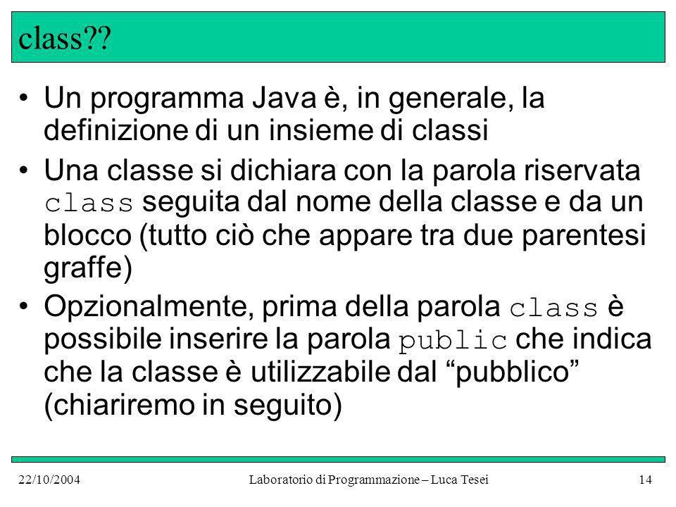 22/10/2004Laboratorio di Programmazione – Luca Tesei14 class .