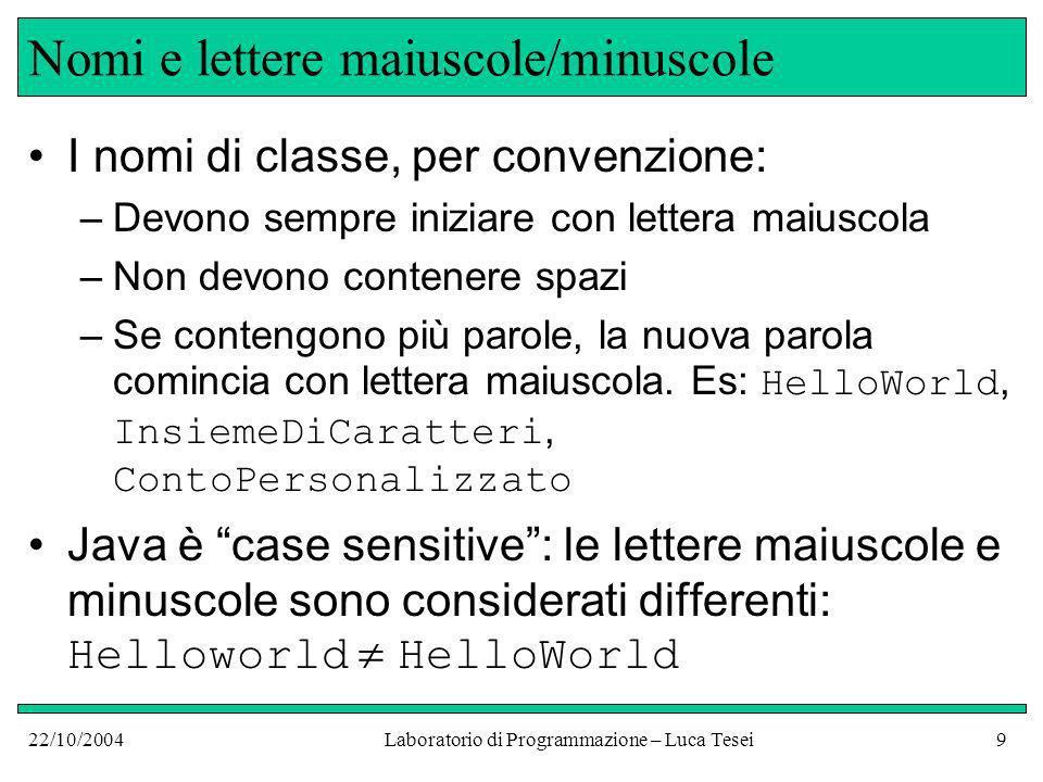 22/10/2004Laboratorio di Programmazione – Luca Tesei40 Esercizi Scrivere un programma che stampi la scala +----+     +----+----+       +----+----+----+         +----+----+----+