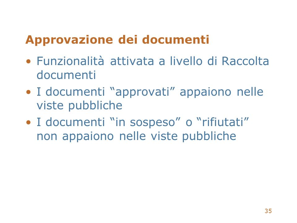 35 Funzionalità attivata a livello di Raccolta documenti I documenti approvati appaiono nelle viste pubbliche I documenti in sospeso o rifiutati non a