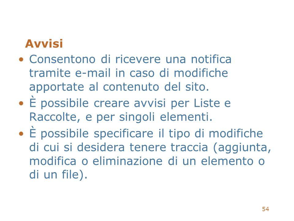 54 Avvisi Consentono di ricevere una notifica tramite e-mail in caso di modifiche apportate al contenuto del sito. È possibile creare avvisi per Liste