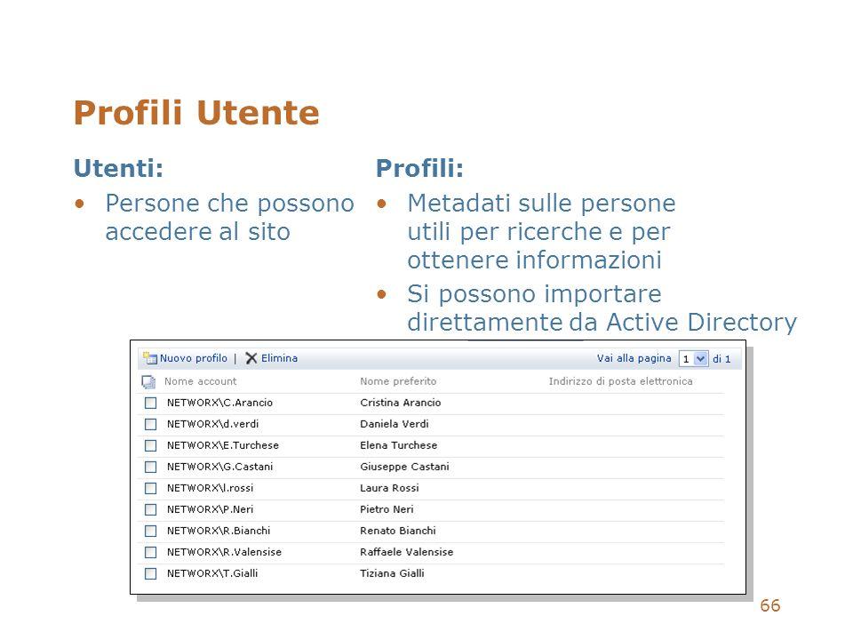 66 Profili Utente Utenti: Persone che possono accedere al sito Profili: Metadati sulle persone utili per ricerche e per ottenere informazioni Si posso