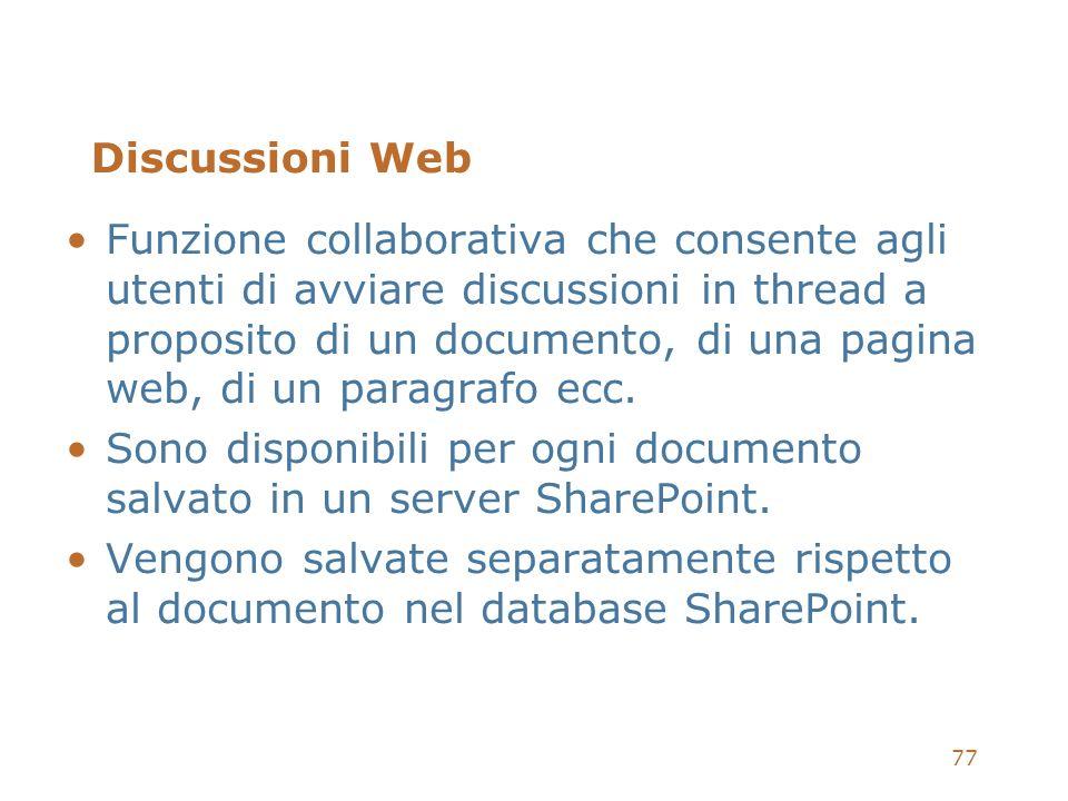 77 Discussioni Web Funzione collaborativa che consente agli utenti di avviare discussioni in thread a proposito di un documento, di una pagina web, di