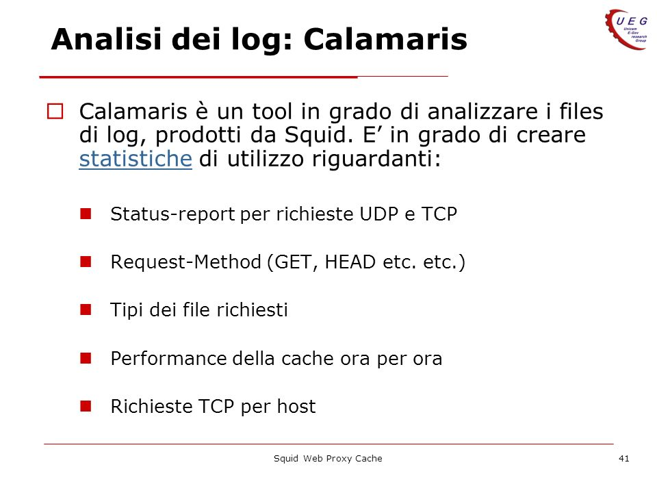 Squid Web Proxy Cache41 Analisi dei log: Calamaris Calamaris è un tool in grado di analizzare i files di log, prodotti da Squid. E in grado di creare