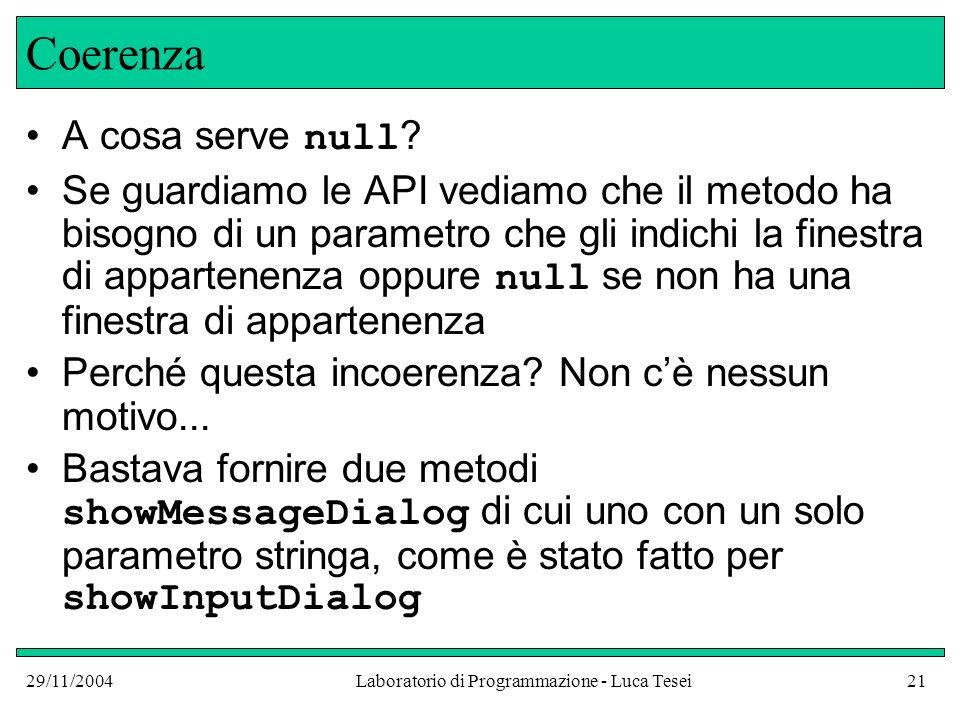 29/11/2004Laboratorio di Programmazione - Luca Tesei21 Coerenza A cosa serve null .