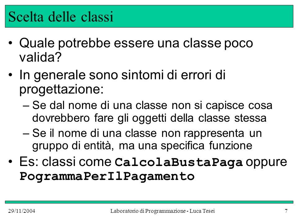 29/11/2004Laboratorio di Programmazione - Luca Tesei7 Scelta delle classi Quale potrebbe essere una classe poco valida.