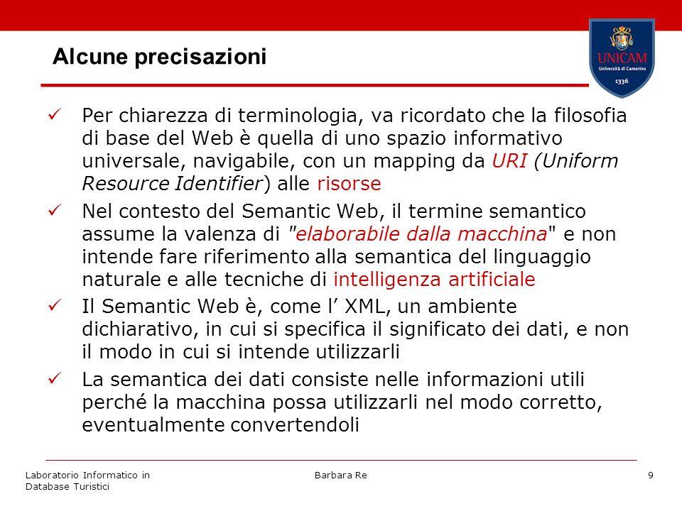 Laboratorio Informatico in Database Turistici Barbara Re9 Alcune precisazioni Per chiarezza di terminologia, va ricordato che la filosofia di base del