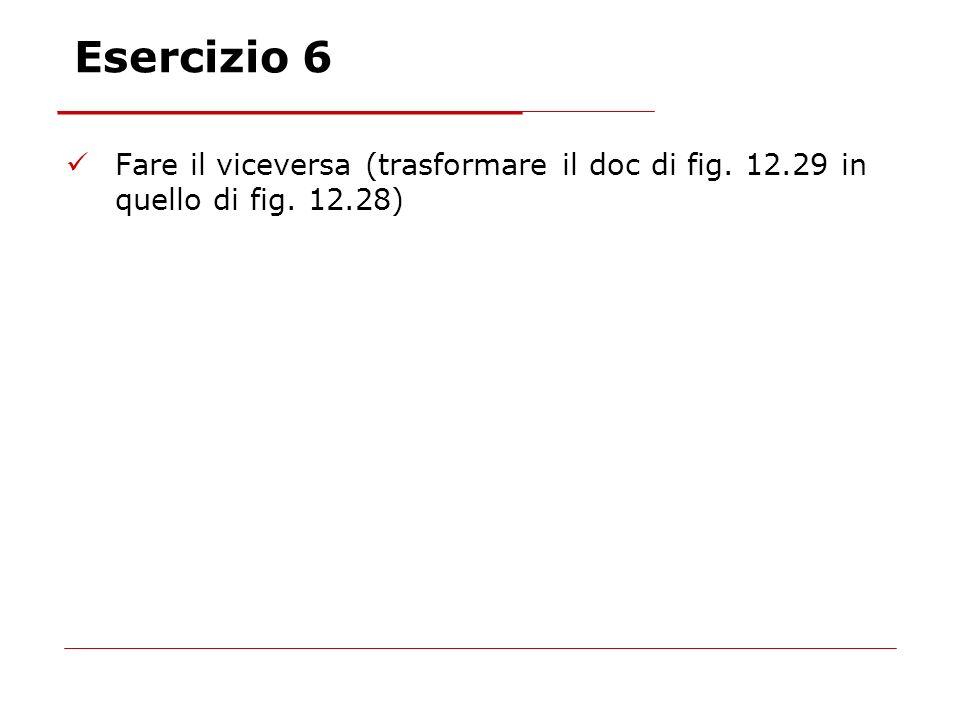 Esercizio 6 Fare il viceversa (trasformare il doc di fig. 12.29 in quello di fig. 12.28)