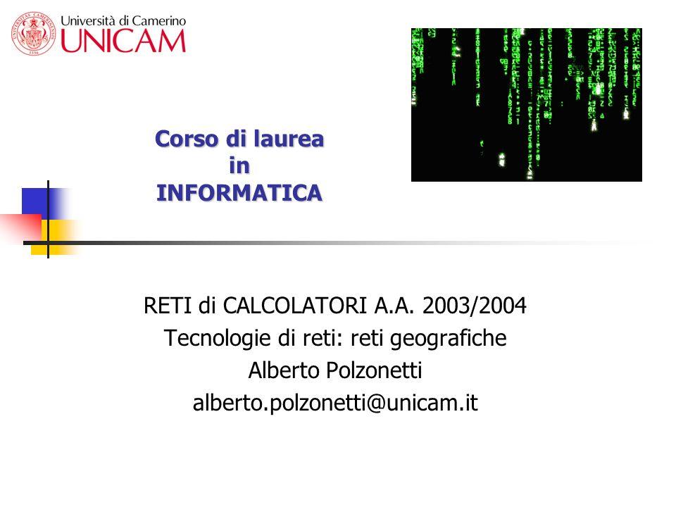 Corso di laurea in INFORMATICA RETI di CALCOLATORI A.A. 2003/2004 Tecnologie di reti: reti geografiche Alberto Polzonetti alberto.polzonetti@unicam.it