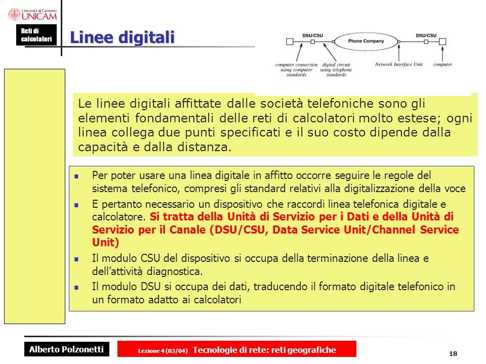 Alberto Polzonetti Reti di calcolatori Lezione 4 (03/04) Tecnologie di rete: reti geografiche 18 Linee digitali Per poter usare una linea digitale in
