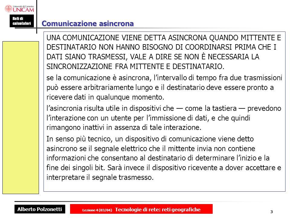 Alberto Polzonetti Reti di calcolatori Lezione 4 (03/04) Tecnologie di rete: reti geografiche 3 Comunicazione asincrona UNA COMUNICAZIONE VIENE DETTA
