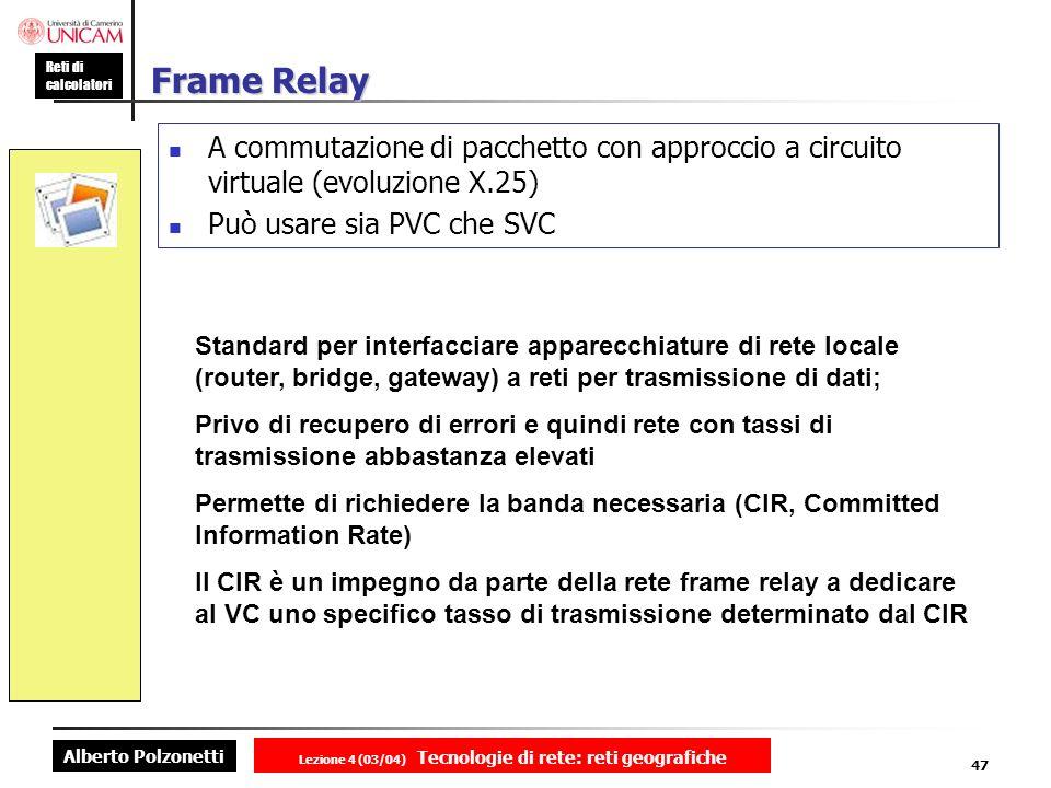 Alberto Polzonetti Reti di calcolatori Lezione 4 (03/04) Tecnologie di rete: reti geografiche 47 Frame Relay A commutazione di pacchetto con approccio