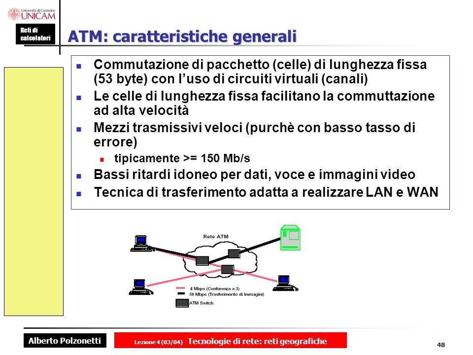 Alberto Polzonetti Reti di calcolatori Lezione 4 (03/04) Tecnologie di rete: reti geografiche 48 ATM: caratteristiche generali Commutazione di pacchet