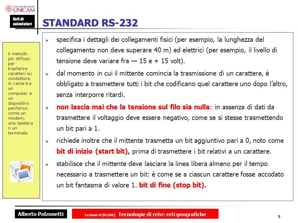 Alberto Polzonetti Reti di calcolatori Lezione 4 (03/04) Tecnologie di rete: reti geografiche 5 STANDARD RS-232 specifica i dettagli dei collegamenti