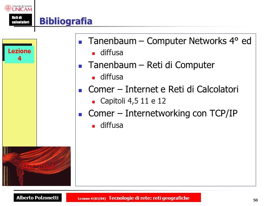 Alberto Polzonetti Reti di calcolatori Lezione 4 (03/04) Tecnologie di rete: reti geografiche 50 Lezione 4 Bibliografia Tanenbaum – Computer Networks
