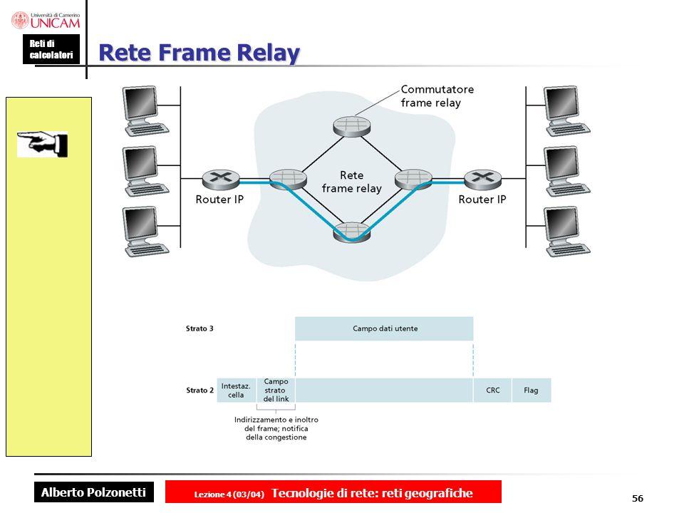 Alberto Polzonetti Reti di calcolatori Lezione 4 (03/04) Tecnologie di rete: reti geografiche 56 Rete Frame Relay