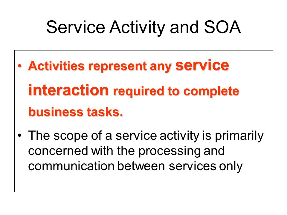 Complex activities Complex activities, on the other hand, can involve many services (and MEPs) that collaborate to complete multiple processing steps