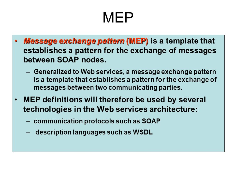 Message Exchange Consideration Every task automated by a Web service can differ –nature of the application logic being executed –the role played by the service Regardless of how complex a task is, almost all require the transmission of multiple messages.